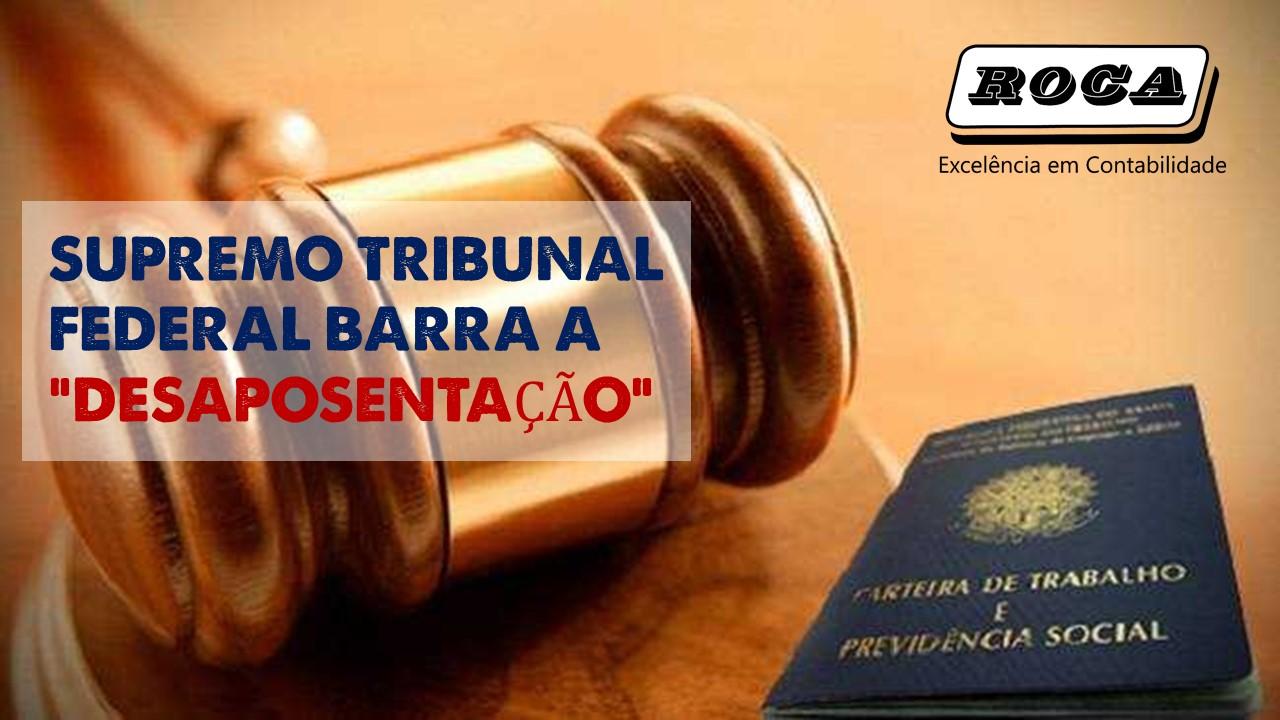 SUPREMO BARRA AUMENTO DE BENEFÍCIO PARA APOSENTADOS QUE TRABALHAM