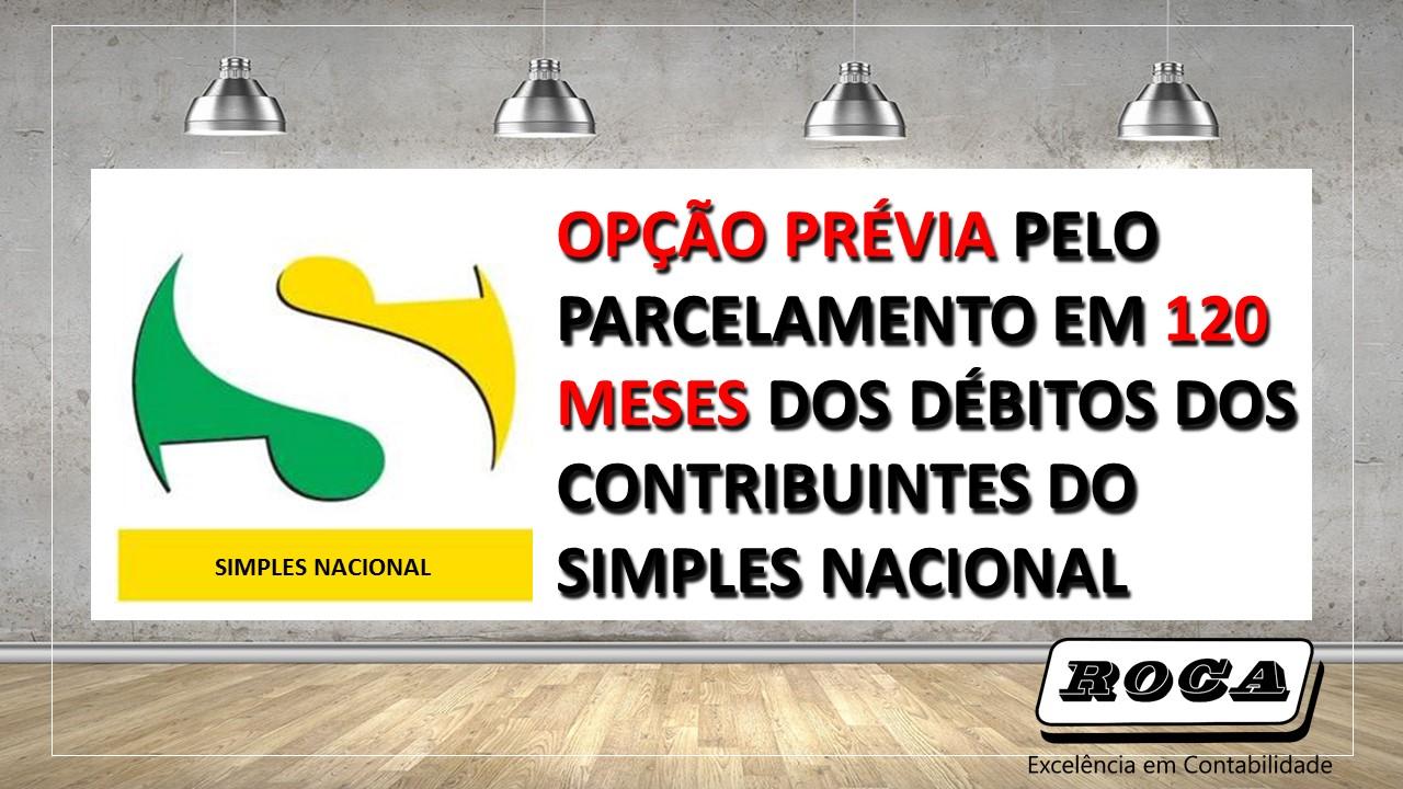OPÇÃO PRÉVIA PELO PARCELAMENTO EM 120 MESES DOS DÉBITOS DOS CONTRIBUINTES DO SIMPLES NACIONAL