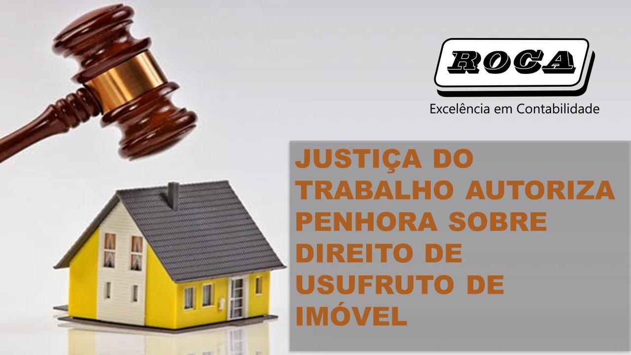 JUSTIÇA DO TRABALHO AUTORIZA PENHORA SOBRE DIREITO DE USUFRUTO DE IMÓVEL