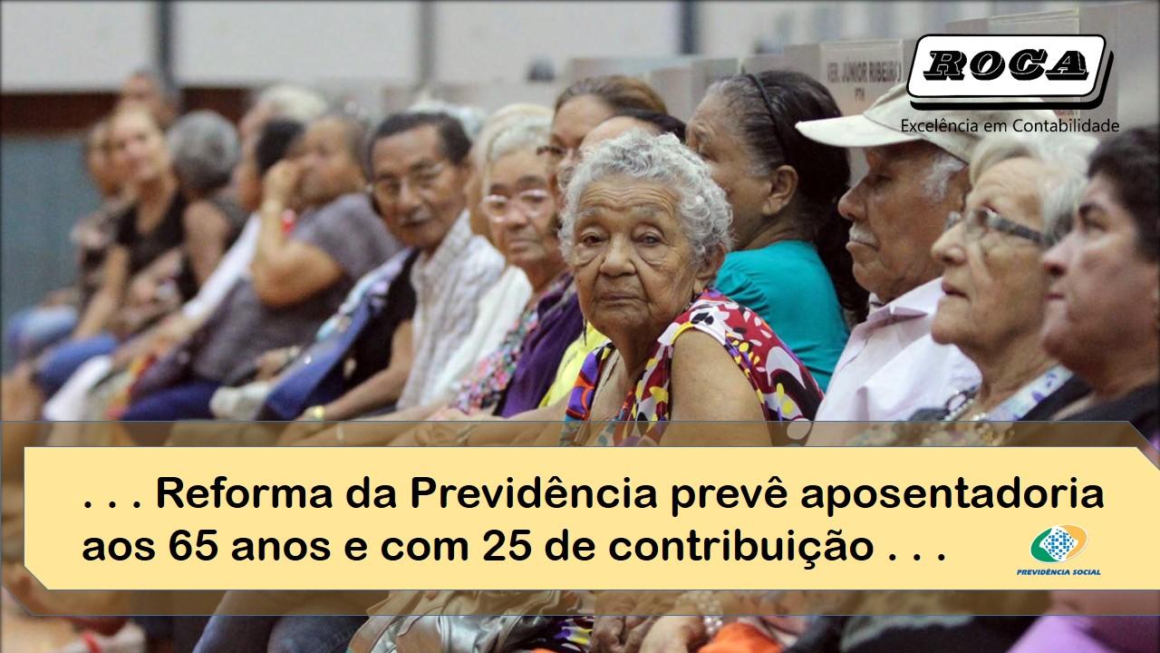 Reforma Da Previdencia Preve Aposentadoria Aos 65 Anos E Com 25 De Contribuicao 2