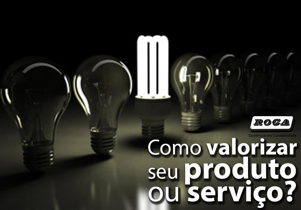 Como Valorizar Seu Produto Ou Serviço?