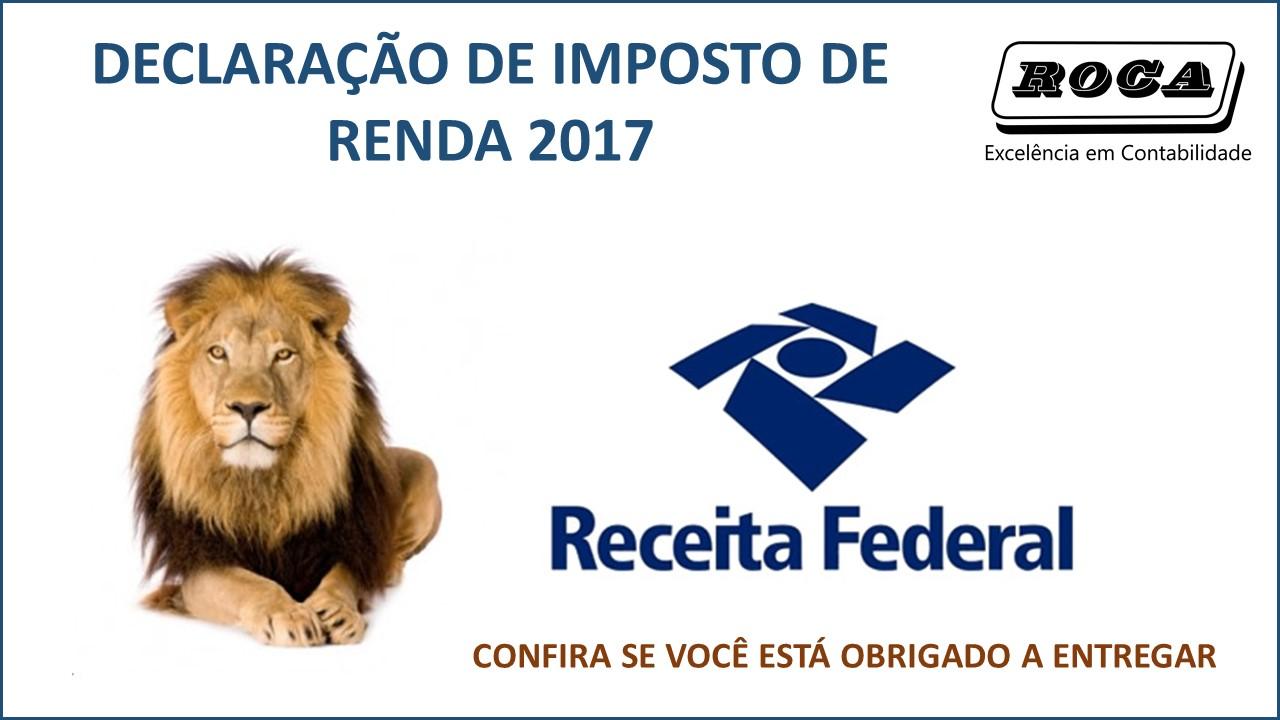 DECLARAÇÃO DO IMPOSTO DE RENDA 2017 – OBRIGATORIEDADE DA ENTREGA