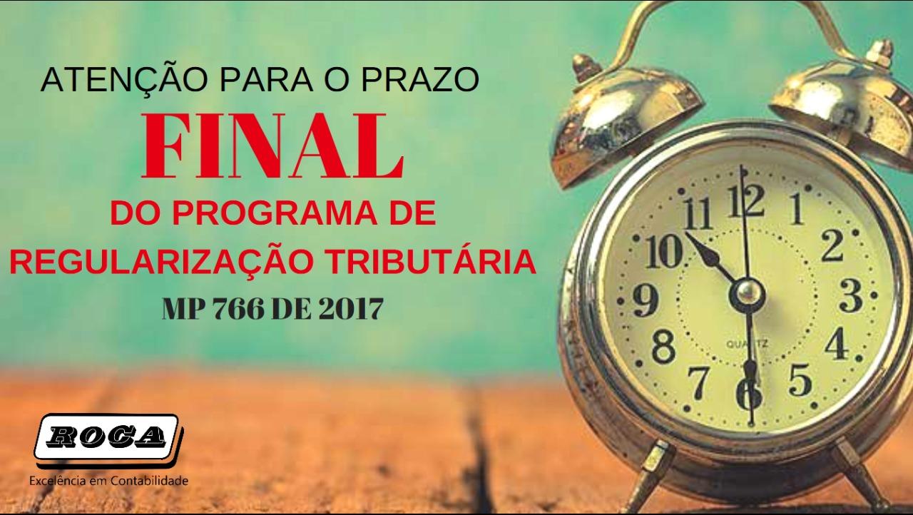 ATENÇÃO PARA O PRAZO DO PROGRAMA DE REGULARIZAÇÃO TRIBUTÁRIA DA MP 766/2017