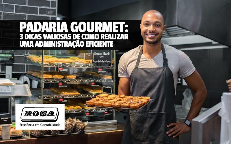 Padaria Gourmet: 3 Dicas Valiosas De Como Realizar Uma Administração Eficiente