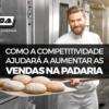 Como A Competitividade Ajudará A Aumentar As Vendas Na Padaria