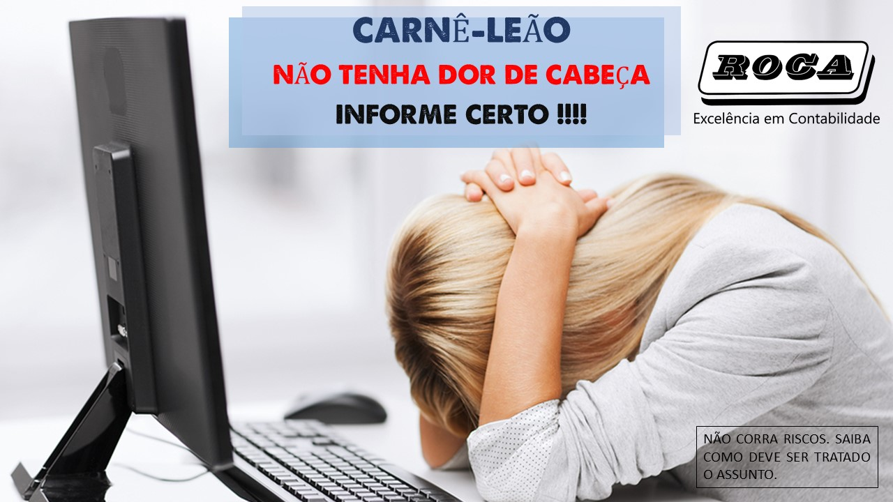 CARNÊ LEÃO – NÃO TENHA DOR DE CABEÇA !!! INFORME CERTO