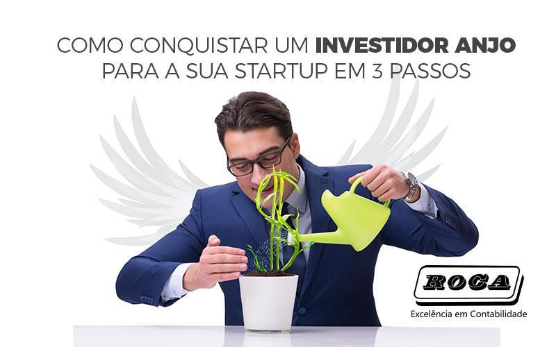 Como Conquistar Um Investidor Anjo Para A Sua Startup Em 3 Passos
