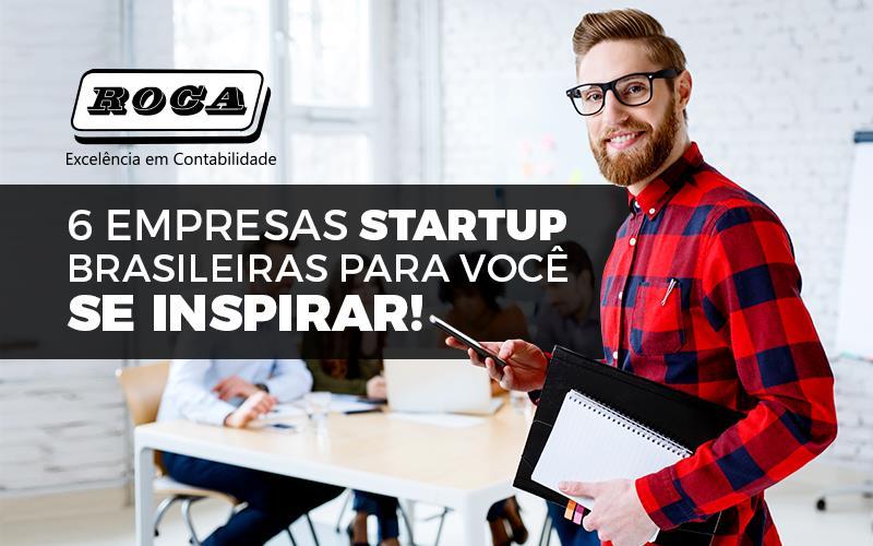 6 Empresas Startup Brasileiras Para Você Se Inspirar!