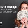 Valor X Preço – Como Captar Mais Clientes E Fidelizá-los?