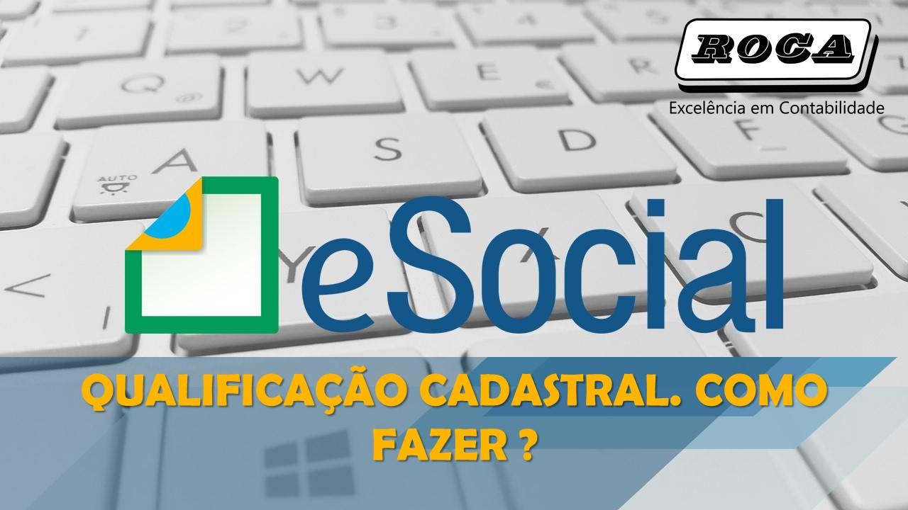 E-Social. Qualificação Cadastral. Como Fazer ?