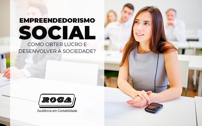 Empreendedorismo Social – Como Obter Lucro E Desenvolver A Sociedade?