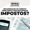 Recuperação De Crédito Tributário – Como Recuperar Impostos?