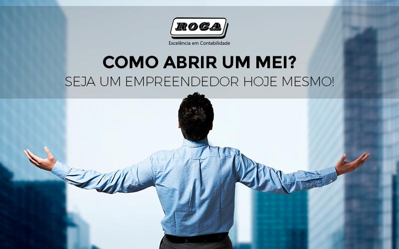 Como Abrir Um MEI? Seja Um Empreendedor Hoje Mesmo!