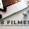 8 Filmes Que Empresários Precisam Assistir!