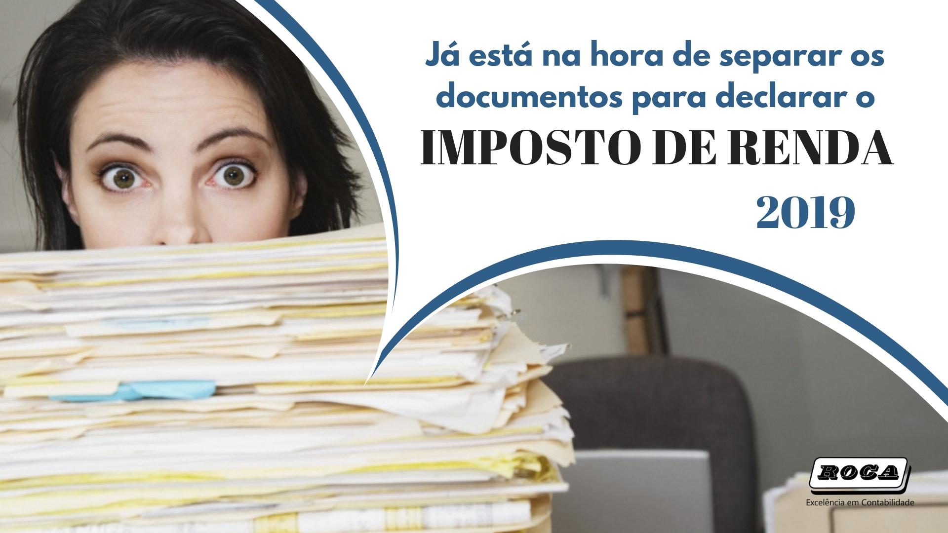 Já Está Na Hora De Separar Os Documentos Para Declarar O Imposto De Renda De 2019