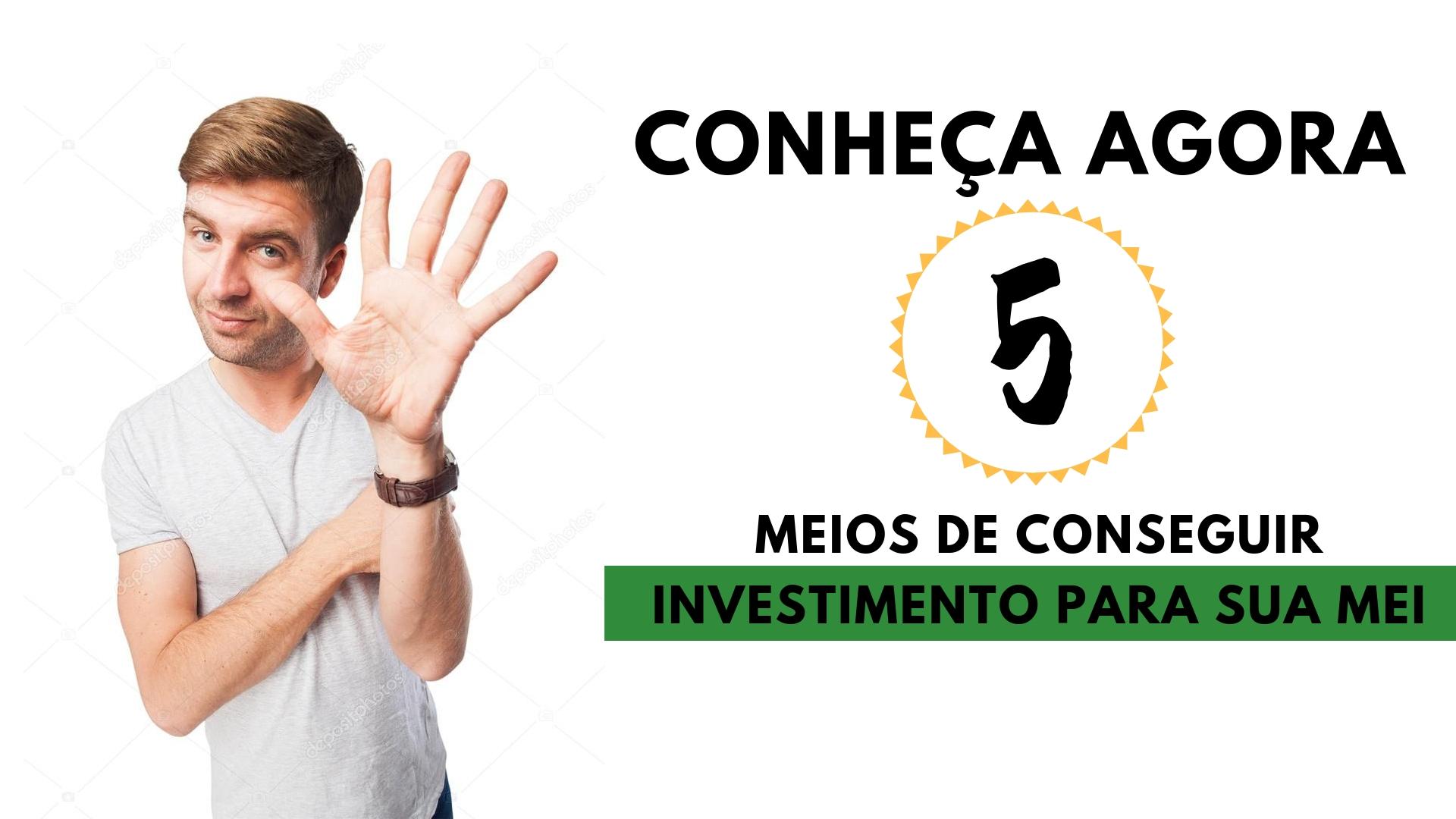 Conheça Agora 5 Meios De Conseguir Investimento Para Sua MEI