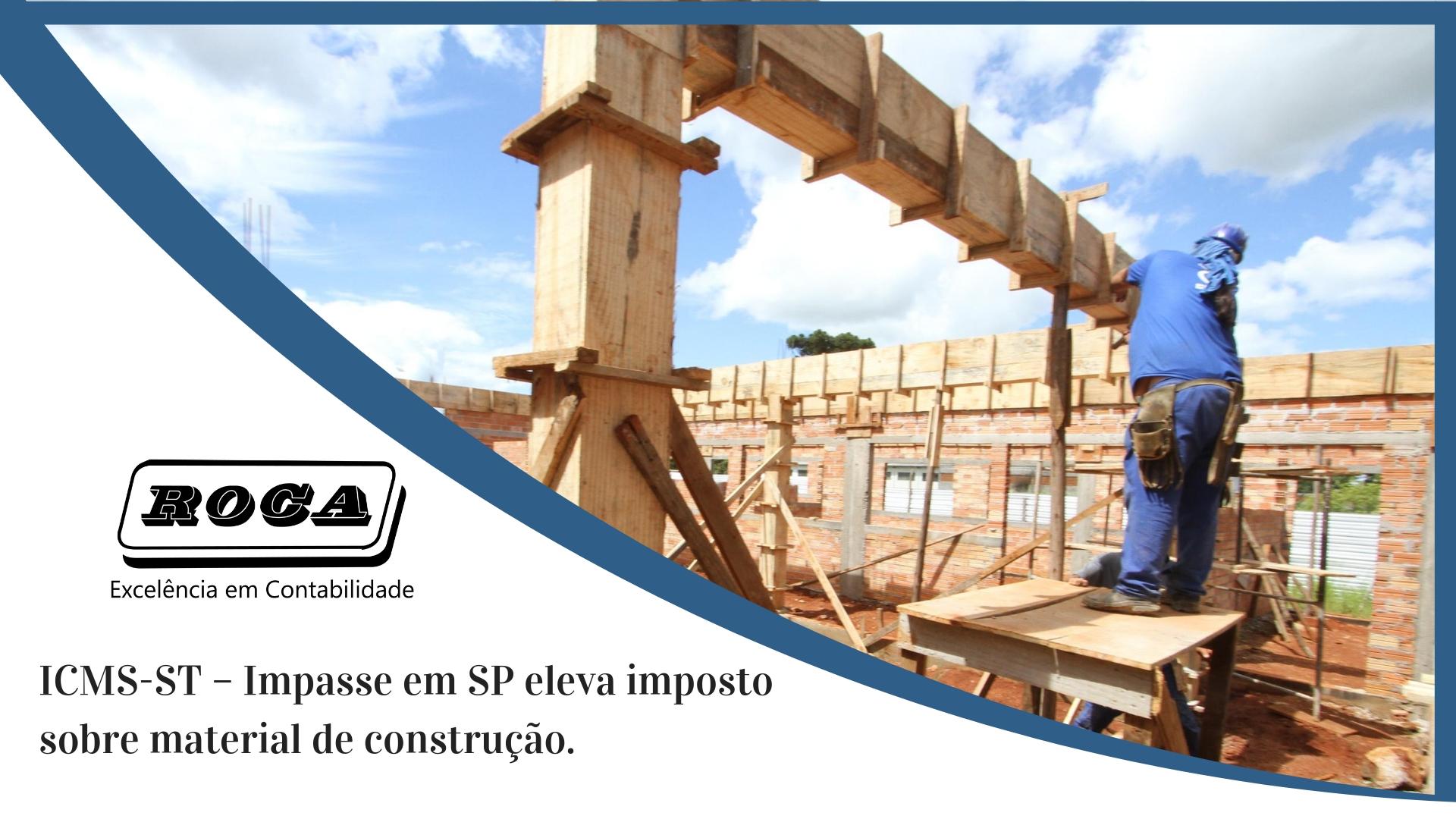 ICMS-ST – Impasse Em SP Eleva Imposto Sobre Material De Construção