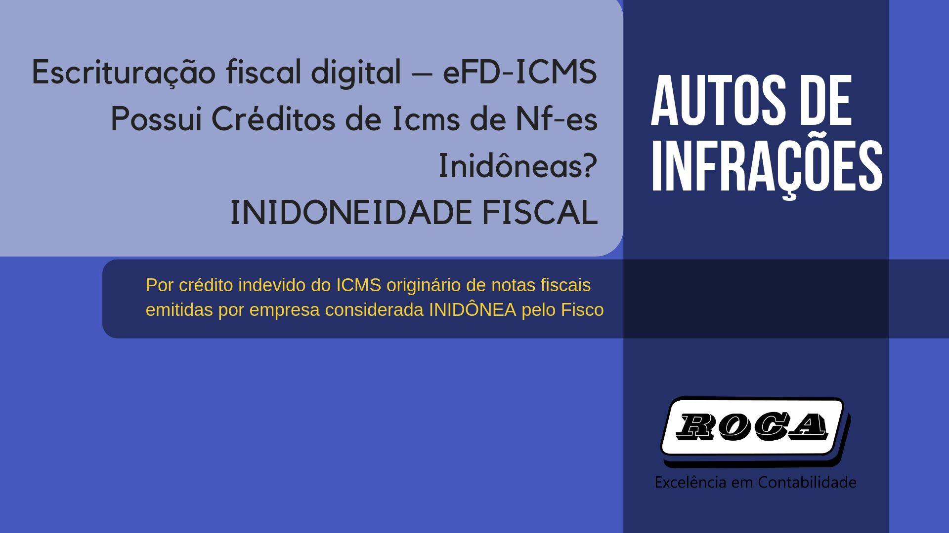 Escrituração Fiscal Digital – EFD-ICMS Possui Créditos De Icms De Nf-es Inidôneas?