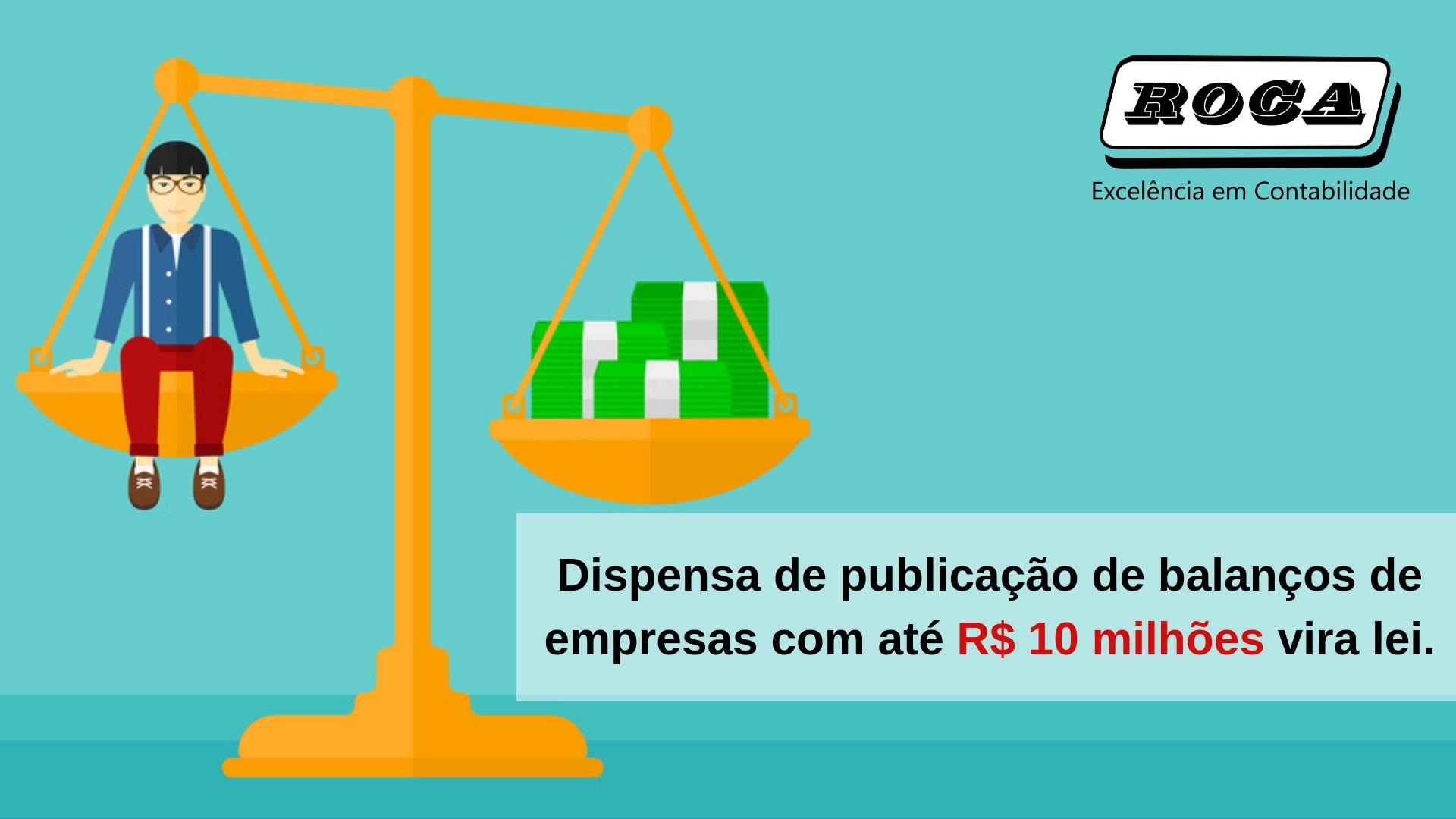 Dispensa De Publicação De Balanços De Empresas Com Até R$ 10 Milhões Vira Lei.