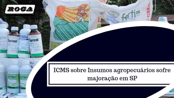 ICMS Sobre Insumos Agropecuários Sofre Majoração Em SP