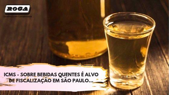 ICMS – SOBRE BEBIDAS QUENTES É ALVO DE FISCALIZAÇÃO EM SÃO PAULO
