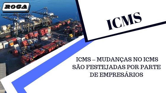 ICMS – MUDANÇAS NO ICMS SÃO FESTEJADAS POR PARTE DE EMPRESÁRIOS