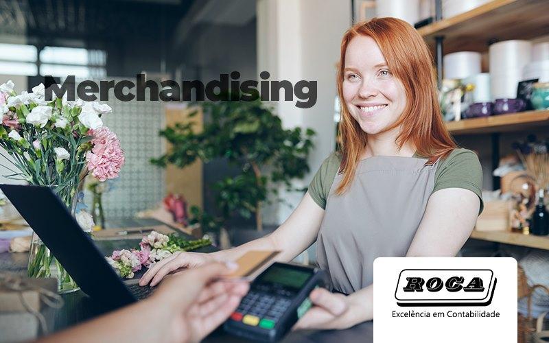Merchandising Como Elaborar Uma Boa Estrategia - Contabilidade No Morumbi - SP | Roca Contábil