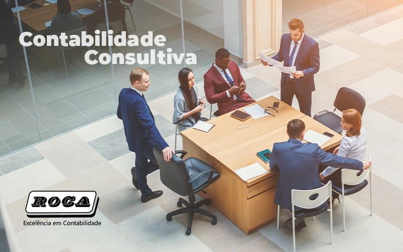 Contabilidade Consultiva – Entenda Os Benefícios Que Essa Modalidade Vai Agregar Para A Sua Empresa!