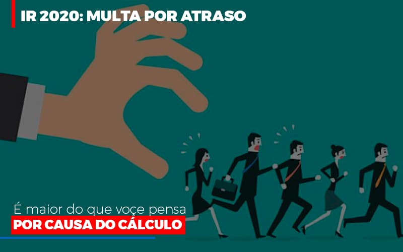 Ir-2020-multa-por-atraso-e-maior-do-que-voce-pensa-por-causa-do-calculo