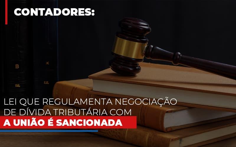 Lei-que-regulamenta-negociacao-de-divida-tributaria-com-a-uniao-e-sancionada