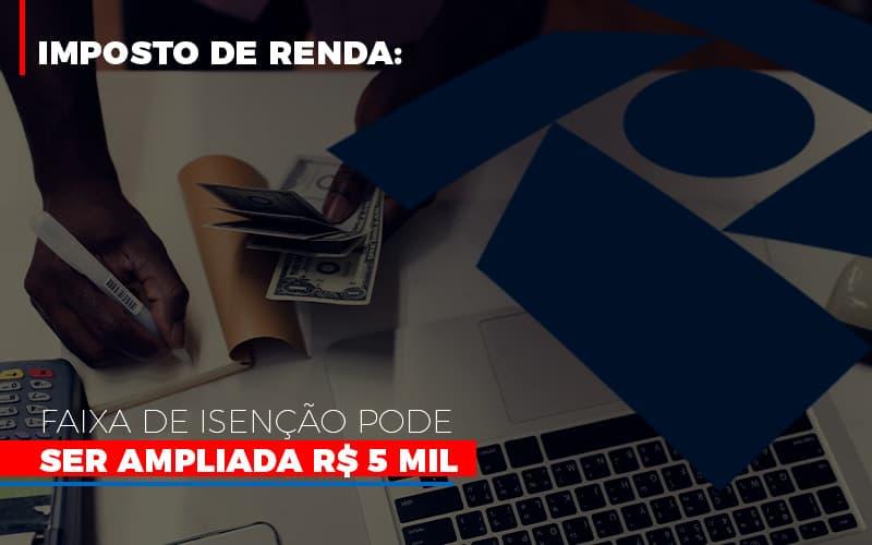 Imposto-de-renda-faixa-de-isencao-pode-ser-ampliada-r-5-mil
