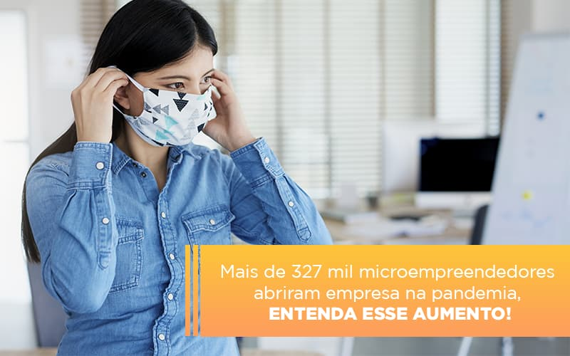 Abertura De MEI Na Pandemia – Já São Mais De 327 Mil!
