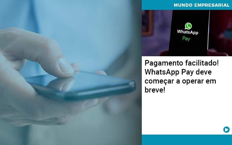 Pagamento Facilitado! WhatsApp Pay Deve Começar A Operar Em Breve!