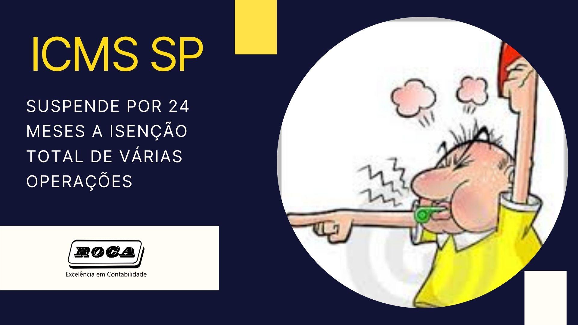 ICMS-SP: SUSPENDE POR 24 MESES A ISENÇÃO TOTAL DE VÁRIAS OPERAÇÕES