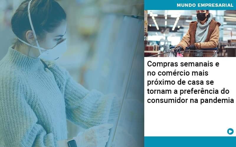 Compras Semanais E No Comercio Mais Proximo De Casa Se Tornam A Preferencia Do Consumidor Na Pandemia - Contabilidade No Morumbi - SP | Roca Contábil
