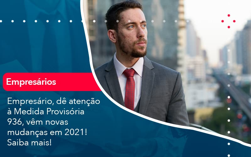Empresario De Atencao A Medida Provisoria 936 Vem Novas Mudancas Em 2021 Saiba Mais (1) - Abrir Empresa Simples