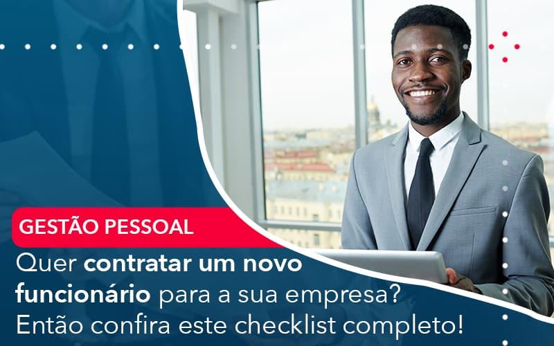 Quer Contratar Um Novo Funcionário Para A Sua Empresa? Então Confira Este Checklist Completo!
