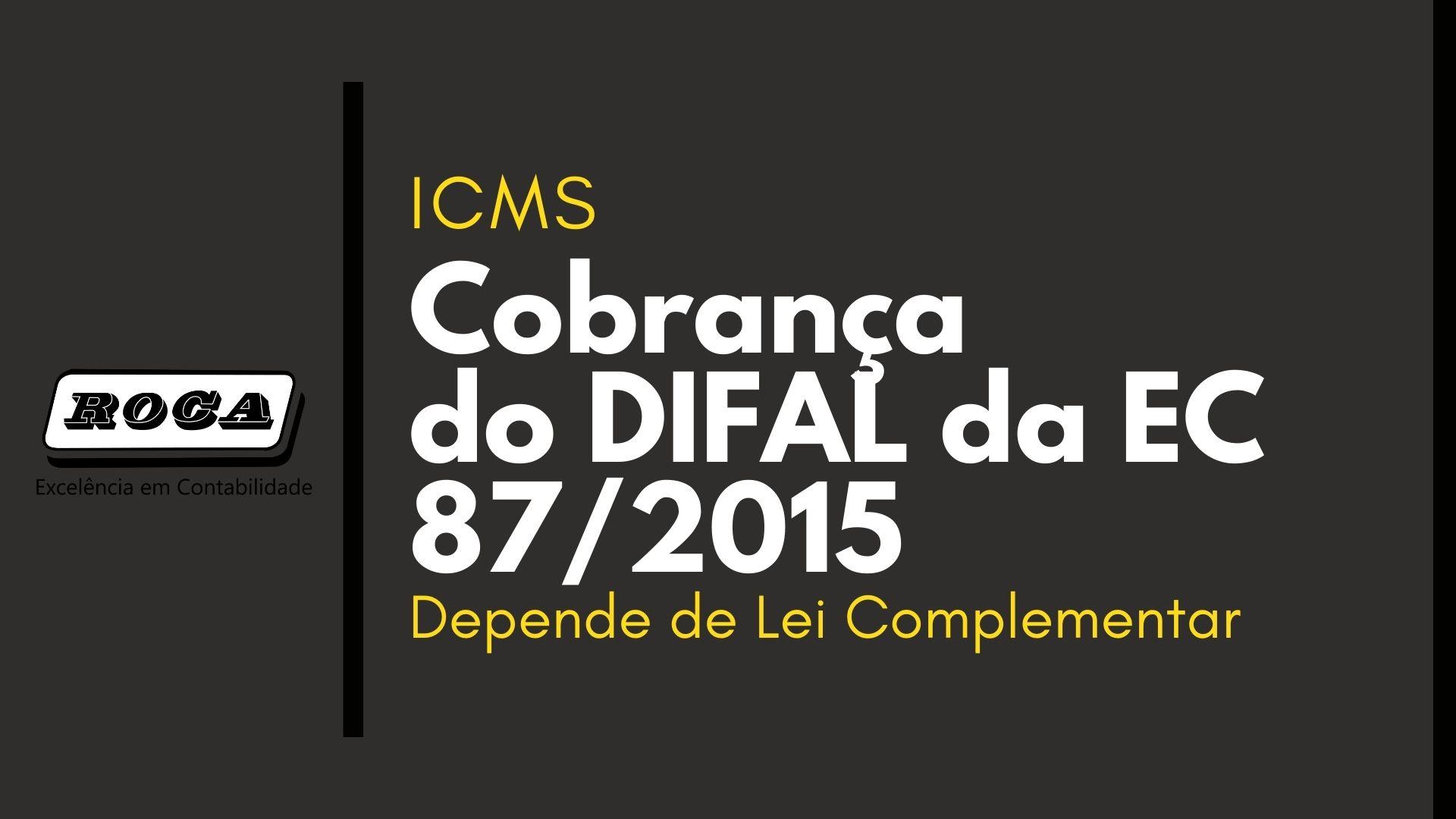 ICMS: Cobrança Do DIFAL Da EC 87/2015, Depende De Lei Complementar