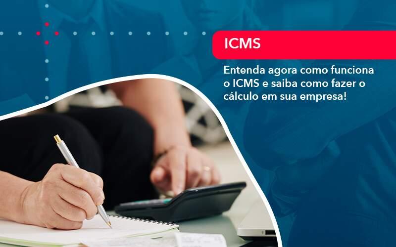 Entenda Agora Como Funciona O ICMS E Saiba Como Fazer O Cálculo Em Sua Empresa!