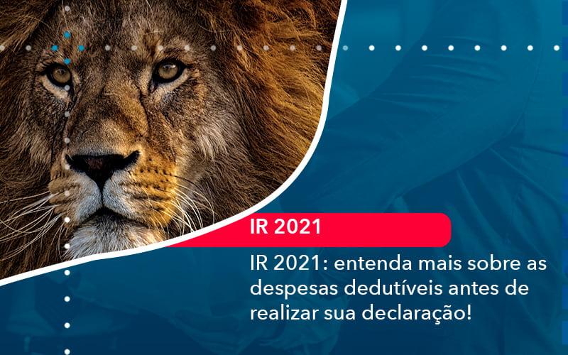 IR 2021: Entenda Mais Sobre As Despesas Dedutíveis Antes De Realizar Sua Declaração!