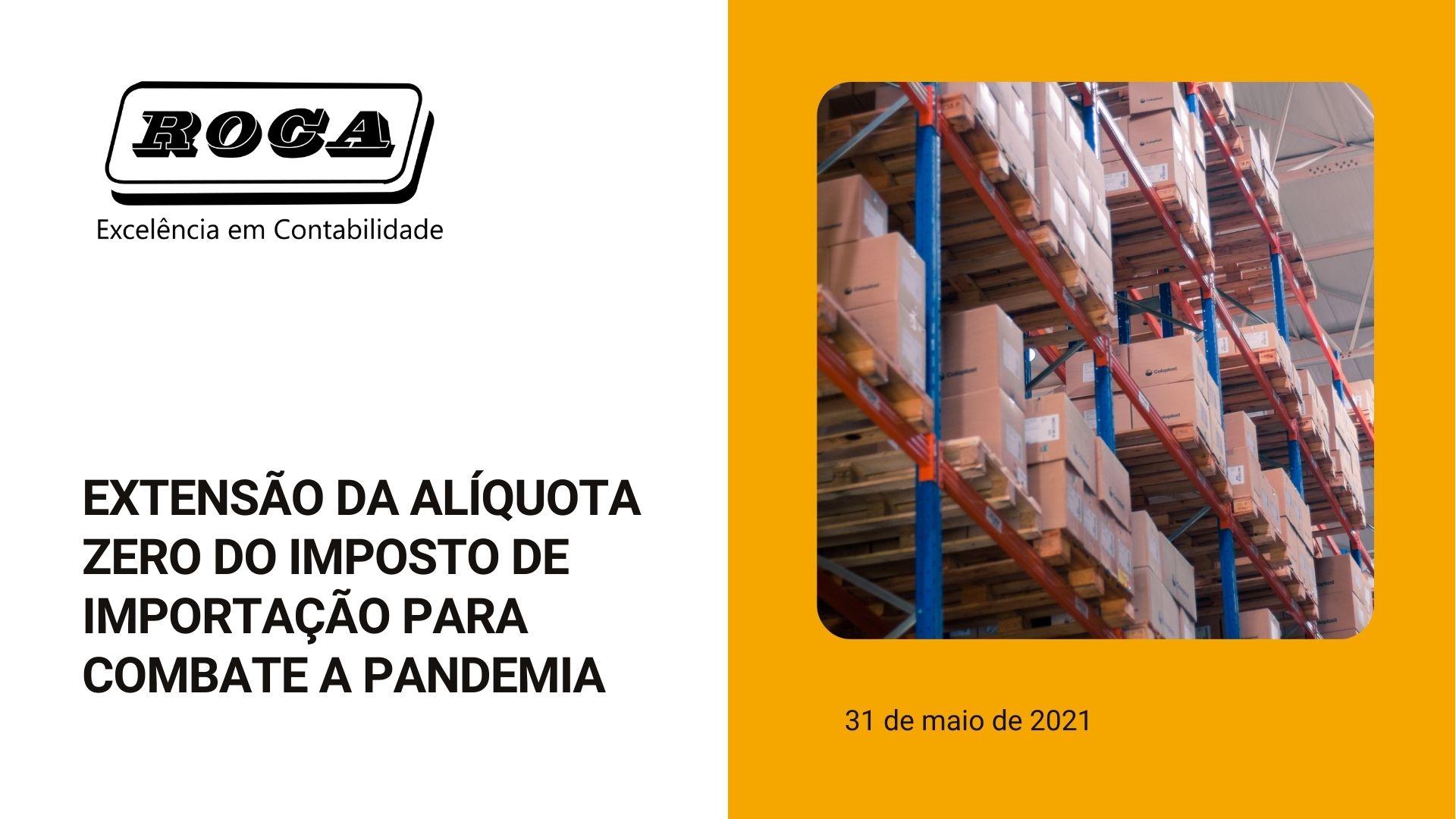 EXTENSÃO DA ALÍQUOTA ZERO DO IMPOSTO DE IMPORTAÇÃO PARA COMBATE A PANDEMIA