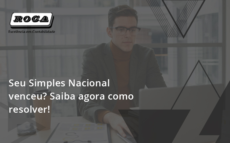 Seu Simples Nacional Venceu Saiba Agora Como Resolver Roca - Contabilidade No Morumbi - SP | Roca Contábil