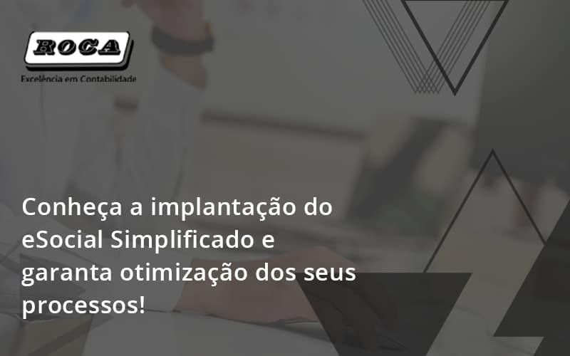Conheça A Implantação Do Esocial Simplificado E Garanta Otimização Dos Seus Processos!roca - Contabilidade No Morumbi - SP | Roca Contábil