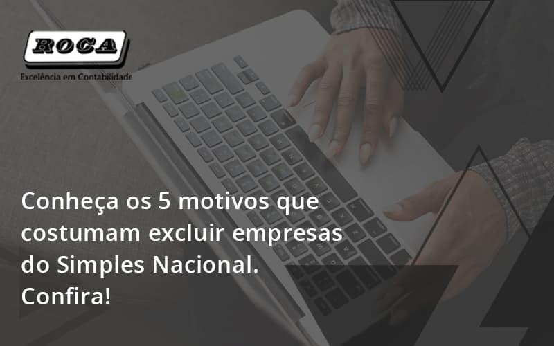 Conheça Os 5 Motivos Que Costumam Excluir Empresas Do Simples Nacional. Confira!
