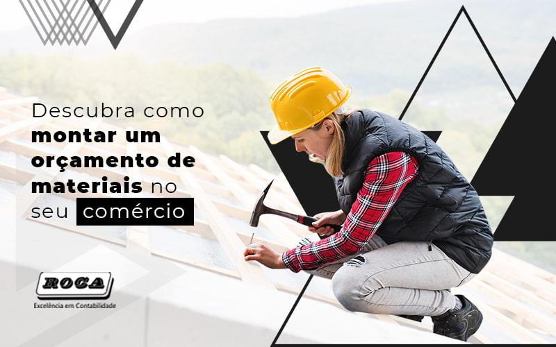 Descubra Como Montar Um Orcamento De Materiais No Seu Comercio Post - Contabilidade No Morumbi - SP | Roca Contábil