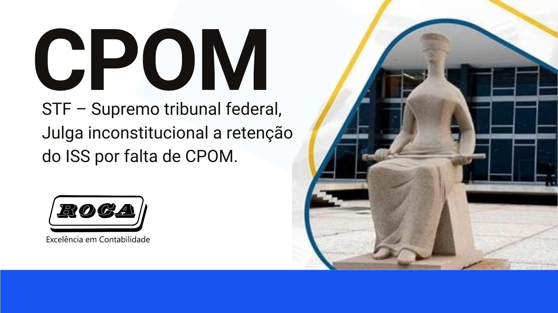 CPOM: STF – Supremo Tribunal Federal, Julga Inconstitucional A Retenção Do ISS Por Falta De CPOM.