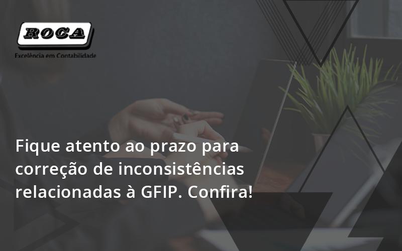 Fique Atento Ao Prazo Para Correção De Inconsistências Relacionadas à GFIP. Confira!