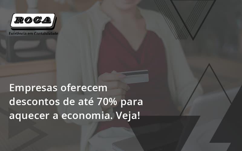 Empresas Oferecem Descontos De Até 70% Para Aquecer A Economia. Veja!