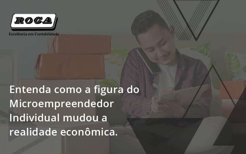 Entenda Como A Figura Do Microempreendedor Individual Mudou A Realidade Econômica. Roca - Contabilidade No Morumbi - SP | Roca Contábil