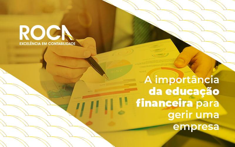 A Importancia Da Educacao Financeira Para Gerir Uma Empresa Blog - Contabilidade No Morumbi - SP | Roca Contábil